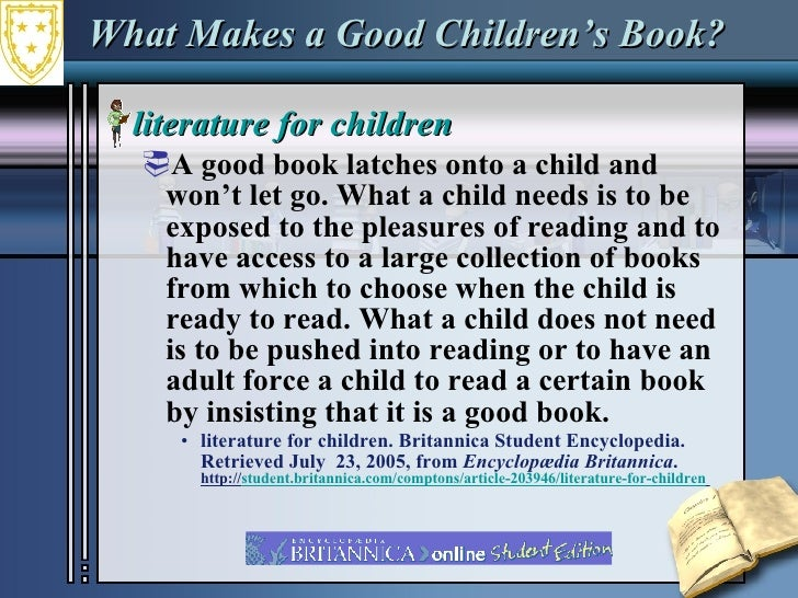 What Makes a Good Children's Book?  <ul><li>literature for children  </li></ul><ul><ul><li>A good book latches onto a chil...