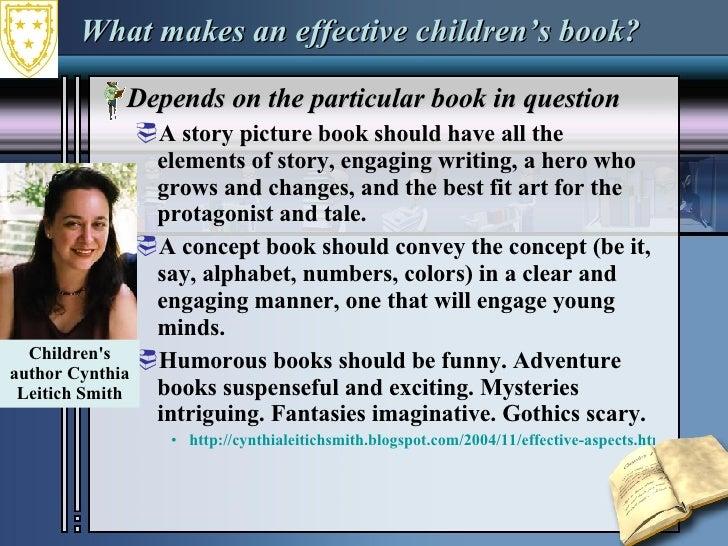 What makes an effective children's book? <ul><li>Depends on the particular book in question </li></ul><ul><ul><li>A story ...