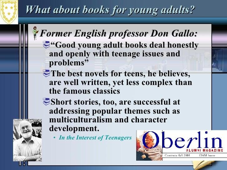 "What about books for young adults? <ul><li>Former English professor Don Gallo: </li></ul><ul><ul><li>"" Good young adult bo..."
