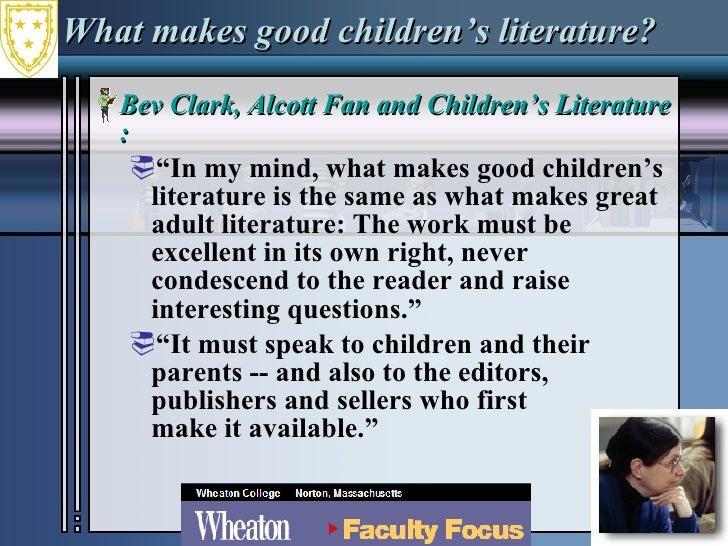 What makes good children's literature? <ul><li>Bev Clark, Alcott Fan and Children's Literature Expert : </li></ul><ul><ul>...