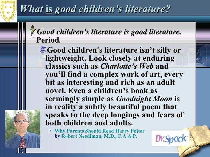 What  is  good children's literature? <ul><li>Good children's literature is good literature.  Period .  </li></ul><ul><ul>...