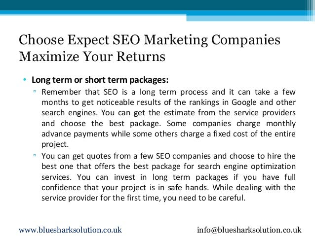 Choose Expect SEO Marketing Companies Maximize Your Returns • Long term or short term packages: ▫ Remember that SEO is a l...