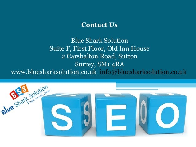 Contact Us Blue Shark Solution Suite F, First Floor, Old Inn House 2 Carshalton Road, Sutton Surrey, SM1 4RA www.blueshark...