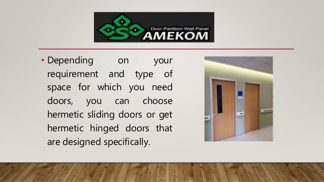 • Depending on your requirement and type of space for which you need doors, you can choose hermetic sliding doors or get h...