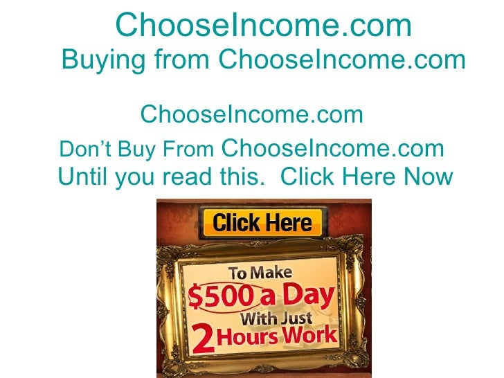 ChooseIncome.com Buying from  ChooseIncome.com ChooseIncome.com Don't Buy From  ChooseIncome.com  Until you read this.  Cl...