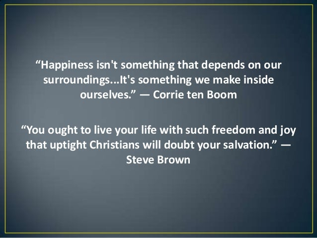 """""""Happiness isnt something that depends on oursurroundings...Its something we make insideourselves."""" ― Corrie ten Boom""""You ..."""