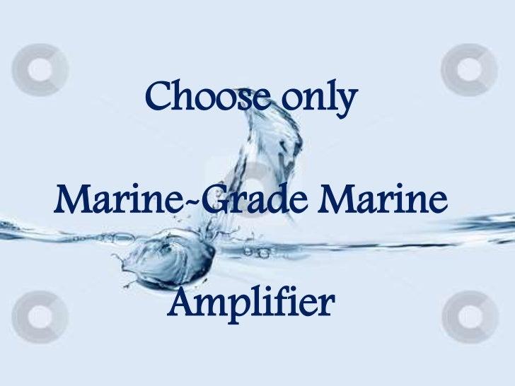 Choose only Marine-Grade Marine Amplifier<br />