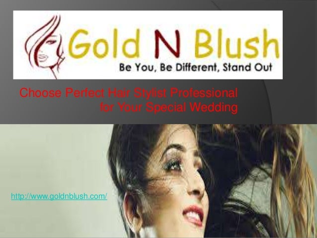 Choose Perfect Hair Stylist Professional for Your Special Wedding http://www.goldnblush.com/