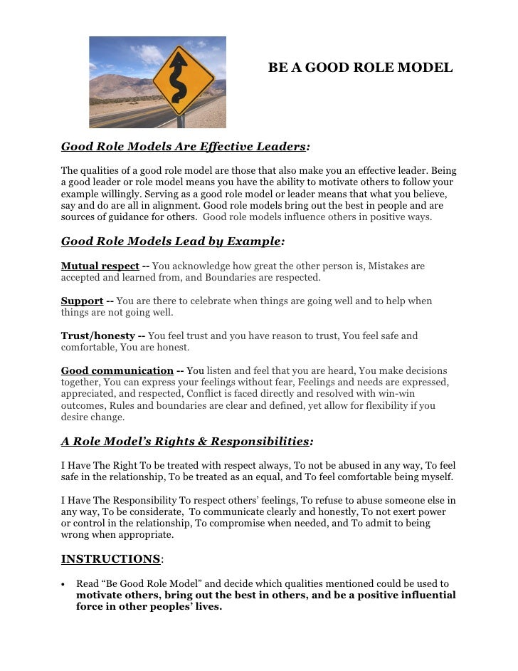 BE A GOOD ROLE MODEL     Good Role Models Are Effective Leaders:  The qualities of a good role model are those that also m...