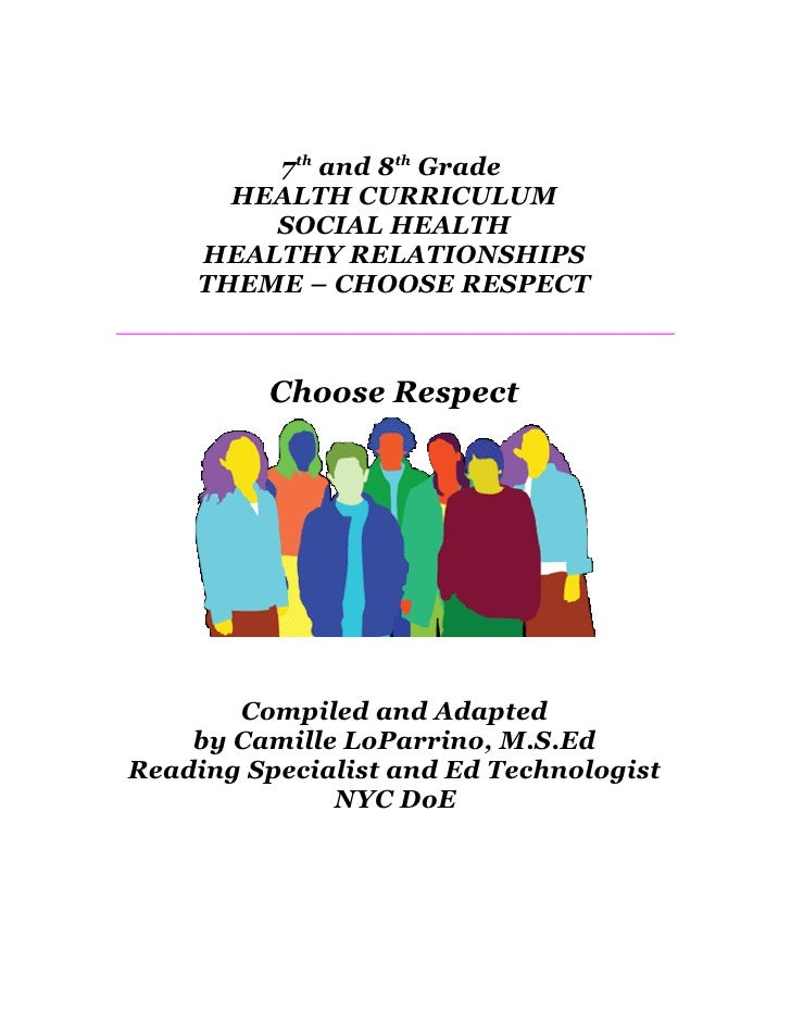 7th and 8th Grade        HEALTH CURRICULUM          SOCIAL HEALTH      HEALTHY RELATIONSHIPS      THEME – CHOOSE RESPECT  ...