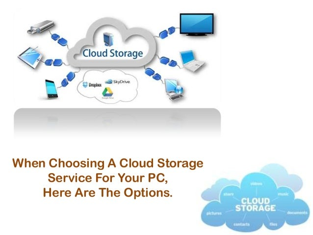 When Choosing A Cloud Storage Service For Your PC, Here Are The Options.
