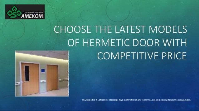 CHOOSE THE LATEST MODELS OF HERMETIC DOOR WITH COMPETITIVE PRICE SAMEKOM IS A LEADER IN MODERN AND CONTEMPORARY HOSPITAL D...