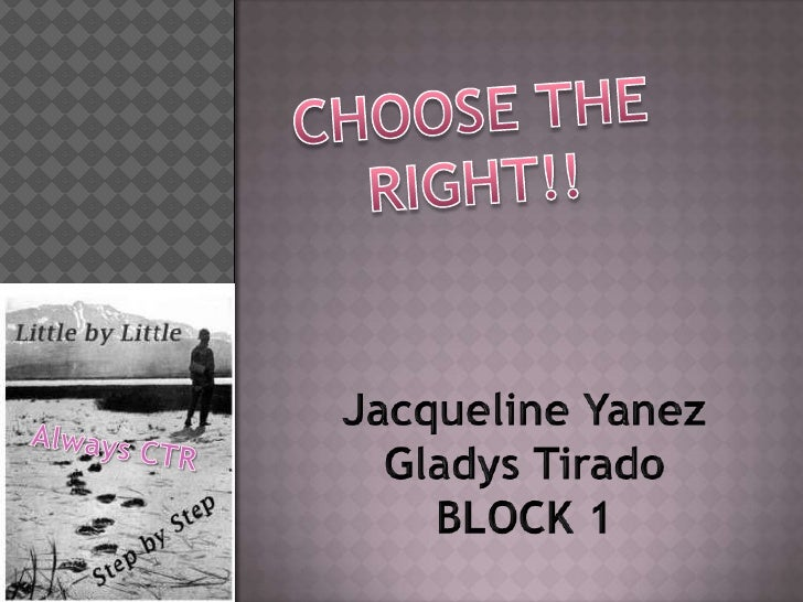 CHOOSE THE RIGHT!!<br />Jacqueline Yanez<br />Gladys Tirado<br />BLOCK 1<br />Always CTR<br />