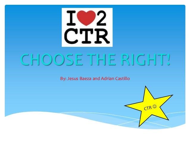 CHOOSE THE RIGHT! By: Jesus Baeza and Adrian Castillo