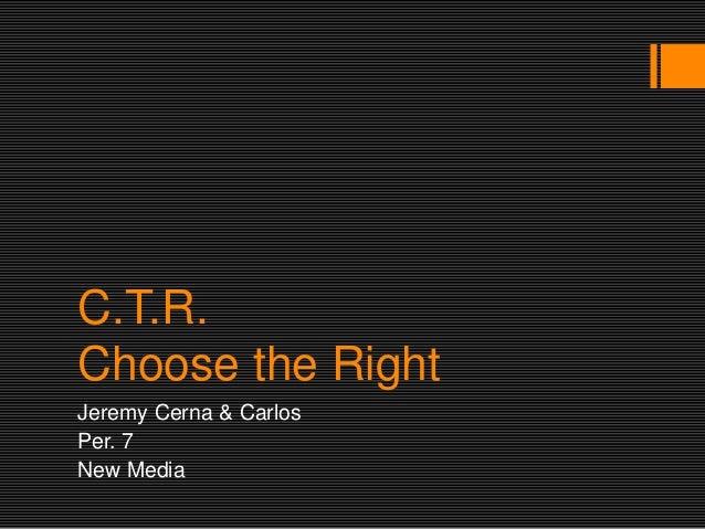 C.T.R. Choose the Right Jeremy Cerna & Carlos Per. 7 New Media
