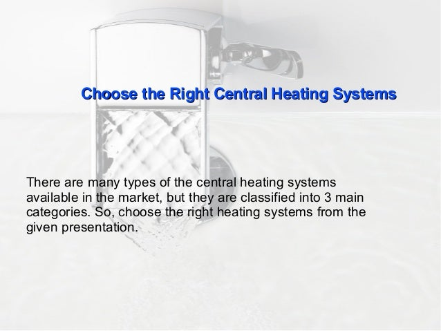 Choose the Right Central Heating SystemsChoose the Right Central Heating Systems There are many types of the central heati...