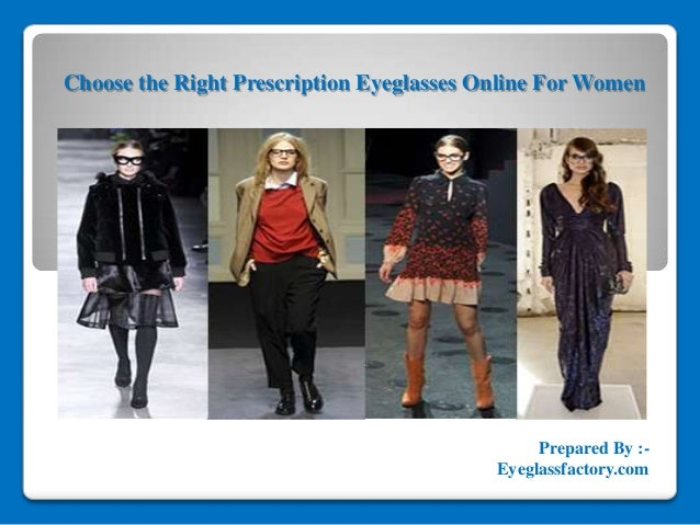 Choose the Right Prescription Eyeglasses Online For Women Prepared By :- Eyeglassfactory.com