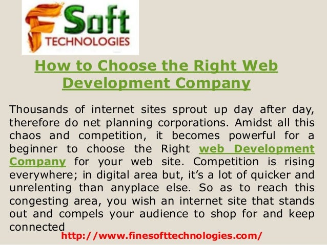 http://www.finesofttechnologies.com/ How to Choose the Right Web Development Company Thousands of internet sites sprout up...