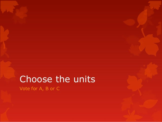 Choose the unitsVote for A, B or C