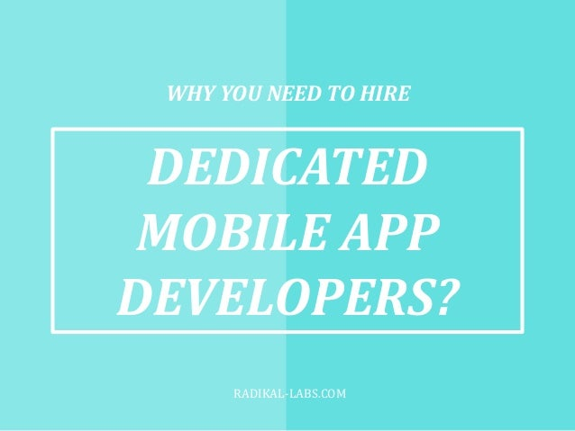 WHY YOU NEED TO HIRE DEDICATED MOBILE APP DEVELOPERS? RADIKAL-LABS.COM