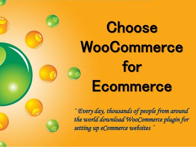 """Choose WooCommerce for Ecommerce """" Every day, thousands of people from around the world download WooCommerce plugin for se..."""