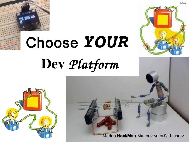Choose YOUR Dev Platform Marian HackMan Marinov <mm@1h.com>