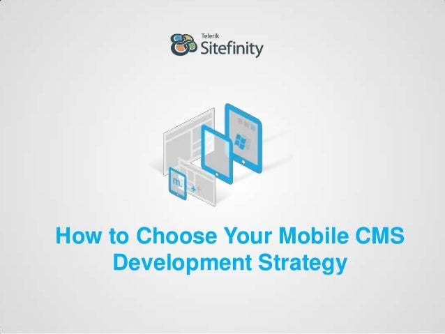 How to Choose Your Mobile CMSDevelopment Strategy