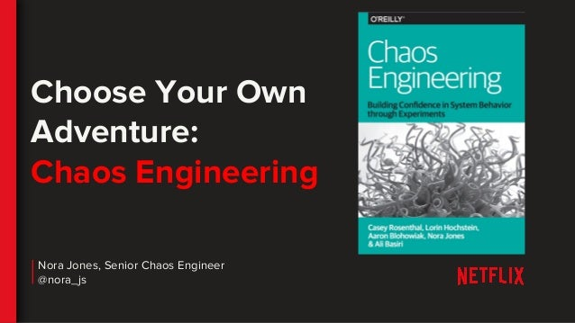 Choose Your Own Adventure: Chaos Engineering Nora Jones, Senior Chaos Engineer @nora_js