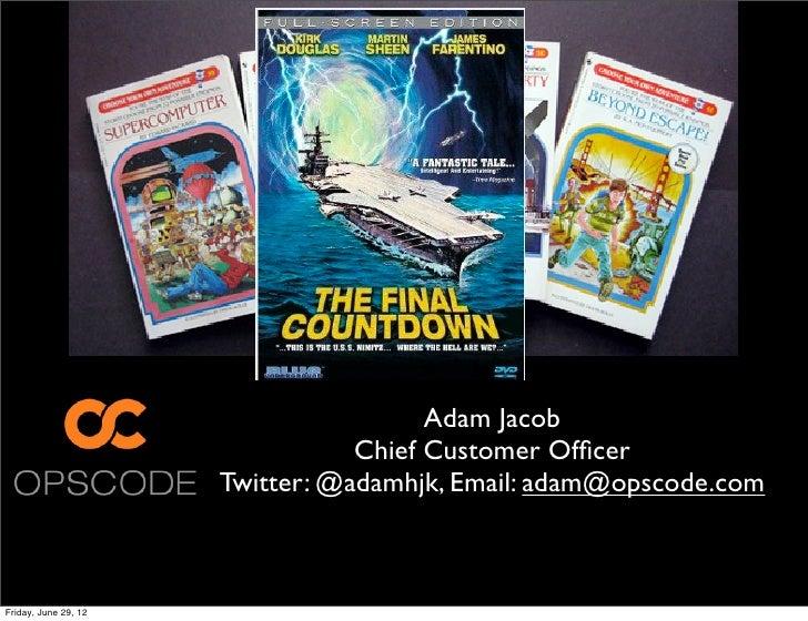 Adam Jacob                                 Chief Customer Officer                      Twitter: @adamhjk, Email: adam@opsco...