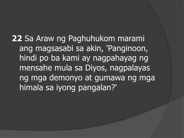 """23 Ngunit sasabihin ko sa kanila, Hindi ko kayo nakikilala. Lumayo kayo sa akin, kayong mga gumagawa ng kasamaan."""""""