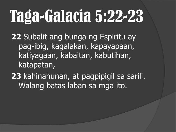 Taga-Galacia 5:19-2119 Hindi maikakaila ang mga hilig ng laman: pakikiapid, kahalayan at kalaswaan;20 pagsamba sa diyus-di...
