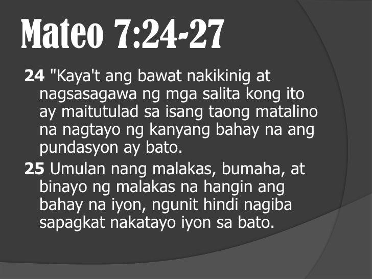 26 Ang bawat nakikinig ng aking salita ngunit hindi naman nagsasagawa ng mga aral na ito ay maitutulad naman sa isang taon...