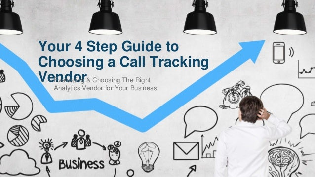Your 4 Step Guide to Choosing a Call Tracking VendorEvaluating & Choosing The Right Analytics Vendor for Your Business