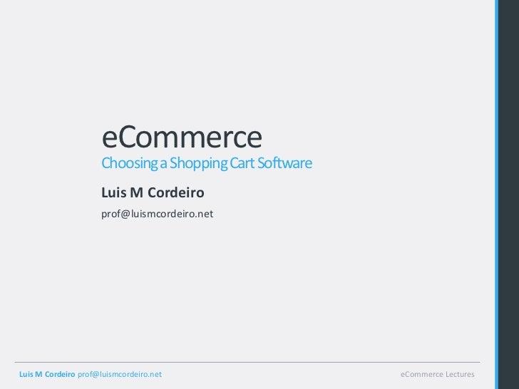 eCommerce                     Choosing a Shopping Cart Software                     Luis M Cordeiro                     pr...
