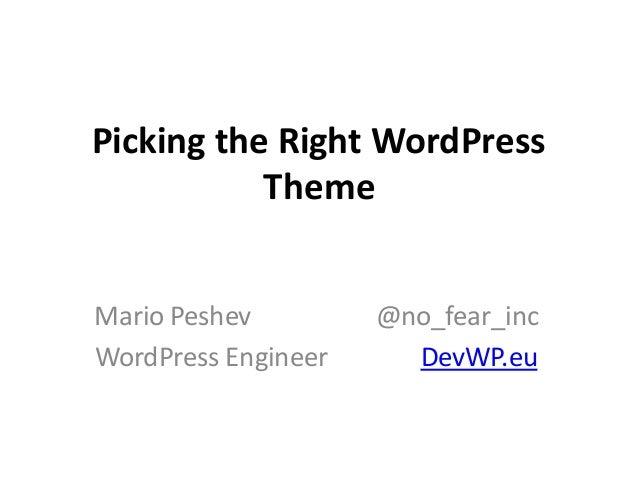 Picking the Right WordPress Theme Mario Peshev @no_fear_inc WordPress Engineer DevWP.eu