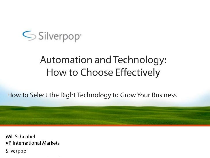 Automation and Technology: How to Choose Effectively<br />How to Select the Right Technology to Grow Your Business<br />Wi...
