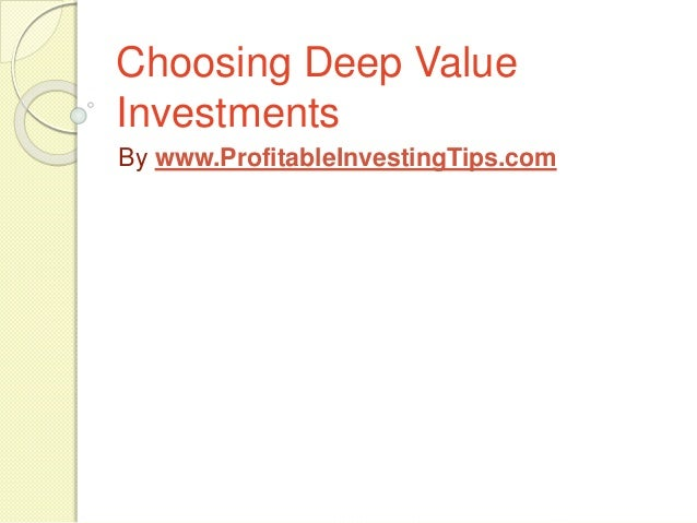 Choosing Deep Value Investments By www.ProfitableInvestingTips.com