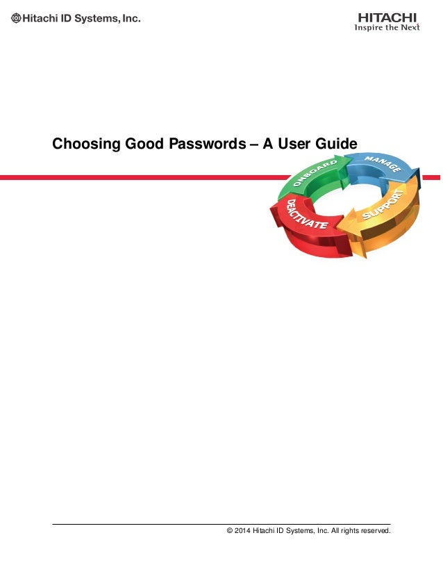 Choosing Good Passwords – A User Guide © 2014 Hitachi ID Systems, Inc. All rights reserved.