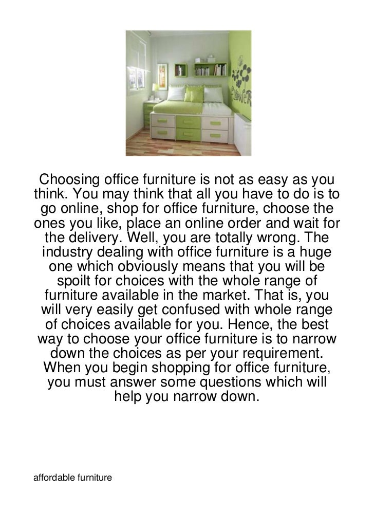 Choosing office furniture is not as easy as youthink. You may think that all you have to do is to go online, shop for offi...