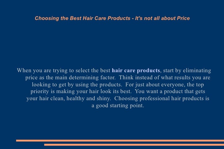 Choosing the Best Hair Care Products - It's not all about Price When you are trying to select the best  hair care products...