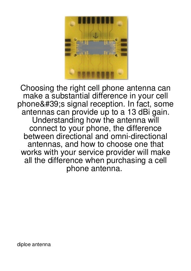 Choosing the right cell phone antenna can make a substantial difference in your cellphone's signal reception. In fact, som...