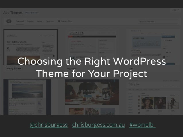 Choosing the Right WordPress Theme for Your Project @chrisburgess - chrisburgess.com.au - #wpmelb