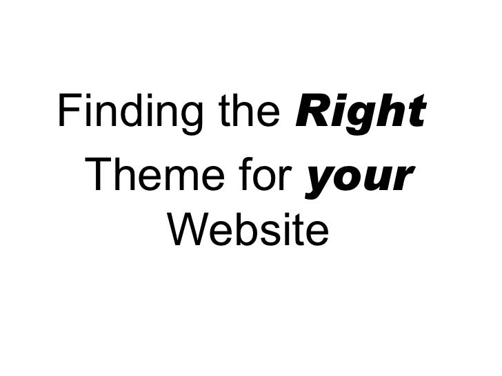 Finding the  Right  Theme for  your  Website