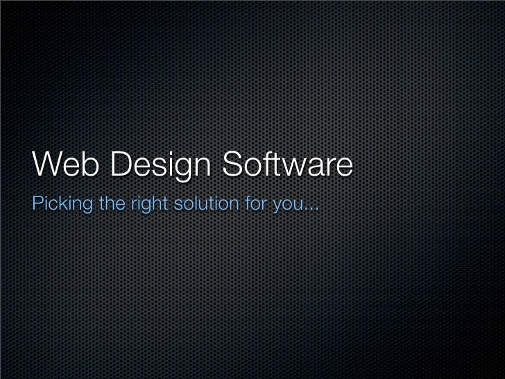 Web Design Software	 Picking the right solution for you...