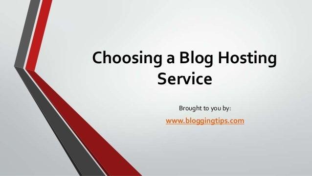 Choosing a Blog Hosting Service Brought to you by:  www.bloggingtips.com