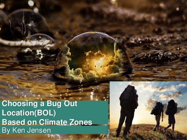 By Ken Jensen Choosing a Bug Out Location(BOL) Based on Climate Zones