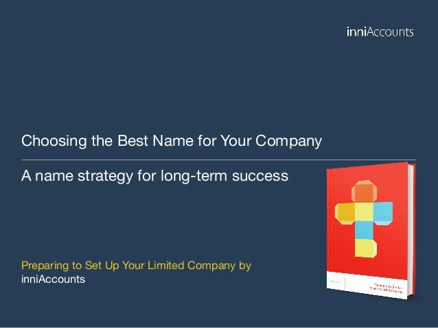 Choosing the Best Name for Your Company A name strategy for long-term success Preparing to Set Up Your Limited Company by ...