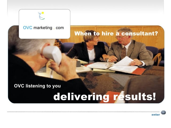 enter OVC listening to you  delivering results! When to hire a consultant? OVC  marketing  .  com