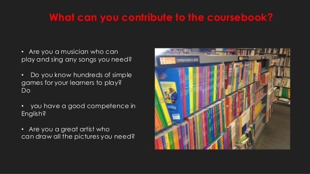 choosing a course book If you are teaching a standard test course (toefl, first certificate, ielts, etc) you will need to choose a coursebook that specifically for these tests in this case, make sure to choose the coursebook based on the age of the class.