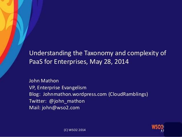 Understanding the Taxonomy and complexity of PaaS for Enterprises, May 28, 2014 John Mathon VP, Enterprise Evangelism Blog...